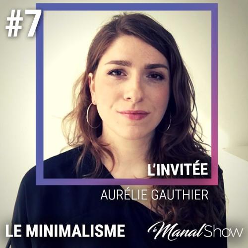 #07 AURÉLIE GAUTHIER - ÉLIMINER LE SUPERFLU POUR QUE LE NÉCESSAIRE PUISSE PARLER