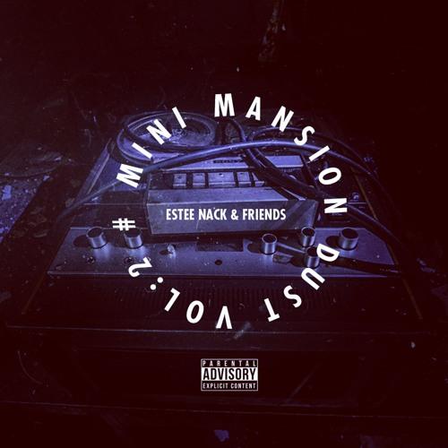Estee Nack & Friends - #MINIMANSIONDUST VOL.2