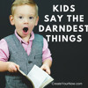 1028 Kids Say the Darndest Things