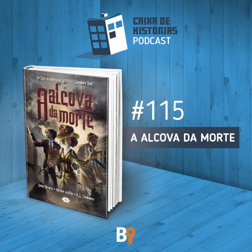 Caixa de Histórias 115 - A Alcova da Morte