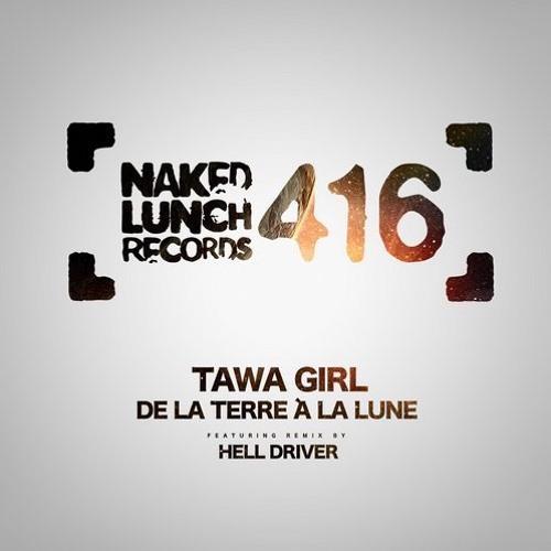 Tawa Girl - De La Terre A La Lune ( Hell Driver Rmx ) Naked Lunch rec