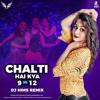 Chalti Hai Kya 9 Se 12 - DJ HIMS (Club Mix)