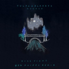 Tülpa & BLANKTS ft. gnash - Kiss Fight (Ben Phipps remix)