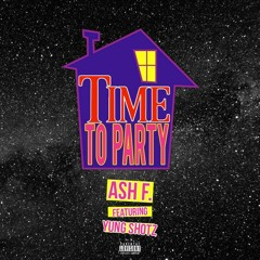 """Ash F. x Yung Shotz """"Time To Party"""""""