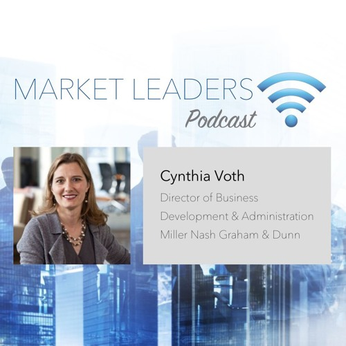 "Market Leaders Podcast Episode 3: ""Business Development and Firm Structure"" with Cynthia Voth"