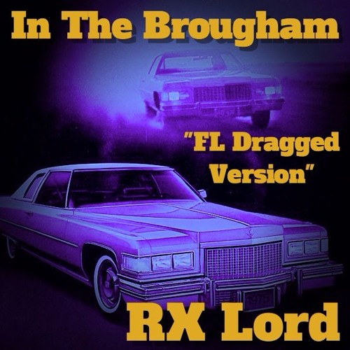 "RX Lord -  ""In The Brougham""  - FL Drag Version  Prod. DJ Pure Logic"