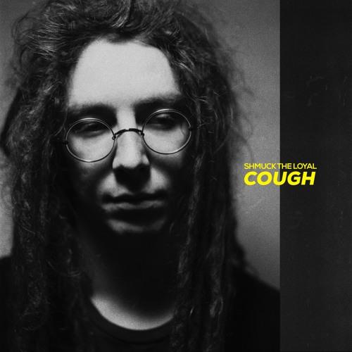 Shmuck the Loyal - Cough