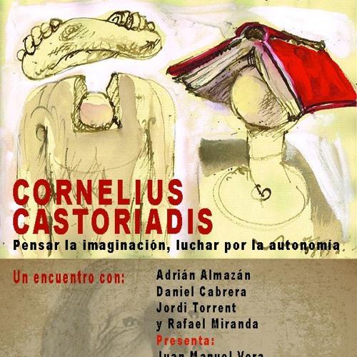 «Cornelius Castoriadis. Pensar la imaginación, luchar por la autonomía»