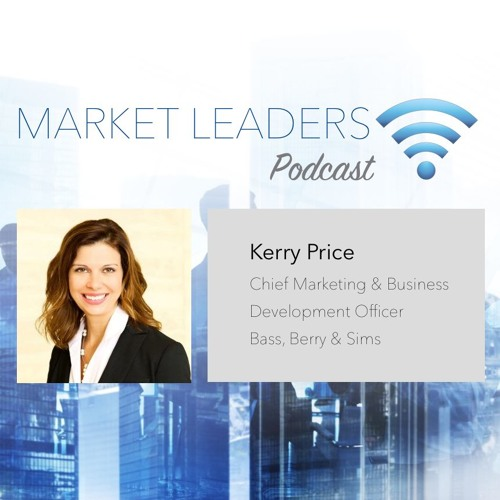 "Market Leaders Podcast Episode 6: ""Running the Law Firm Like a Business"" with Kerry Price"
