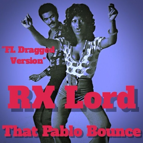 "RX Lord - ""That Pablo Bounce""  - FL Drag Version  Prod. DJ Pure Logic"