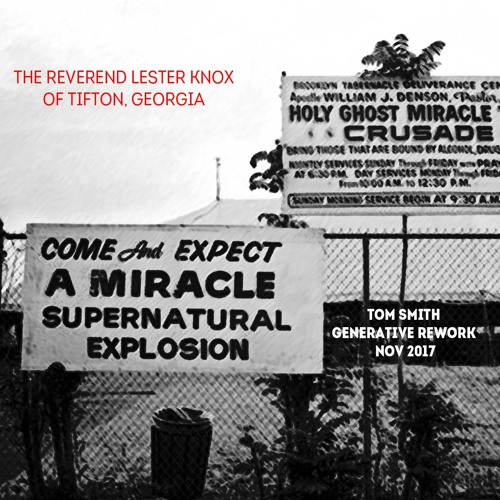 The Rev. Lester Knox of Tifton, GA - Put Your Face in Gwod (Tom Smith Rework, Nov 2017)