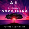 Download Tritonal - Good Thing (feat. Laurell) [Future Magic Remix] Mp3