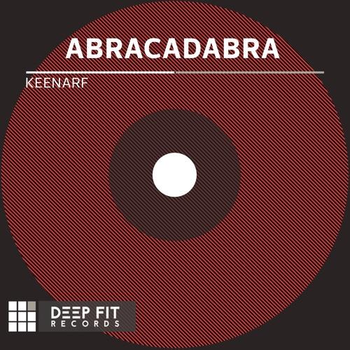 Keenarf - Abracadabra (Original Mix)[Deep Fit Records]