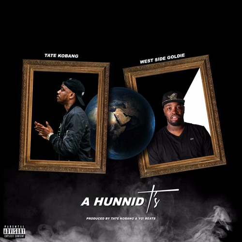 A Hunnid T's feat. West Side Goldie (prod. by Tate Kobang and YG! Beats)