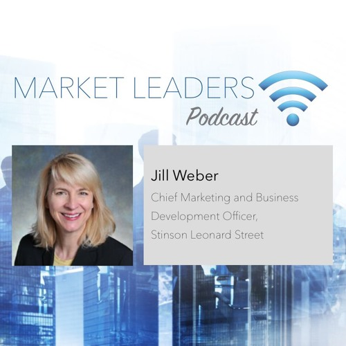 "Market Leaders Podcast Episode 12: ""Extending Marketing's Reach Across the Firm"" with Jill Weber"