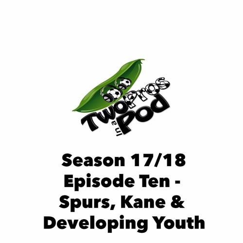 2017/18 Season Episode 10 - Spurs, Kane & Developing Youth
