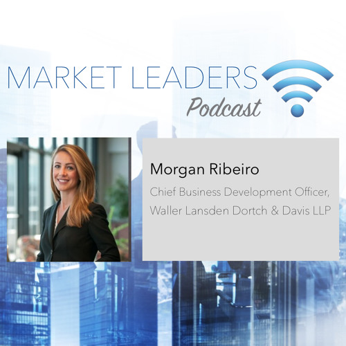 """Market Leaders Podcast Episode 17: """"How to Set the Pace as a New BD Director"""" with Morgan Ribiero"""