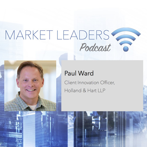 "Market Leaders Podcast Episode 18: ""How Technology Drives Legal Services"" with Paul Ward"