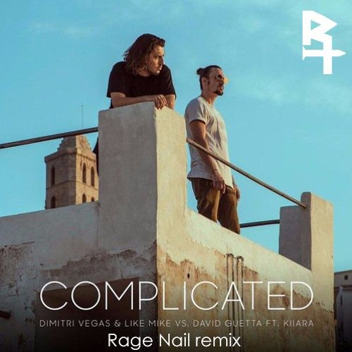 Dimitri Vegas & Like Mike vs. David Guetta ft. Kiiara - Complicated (Rage Nail Remix)