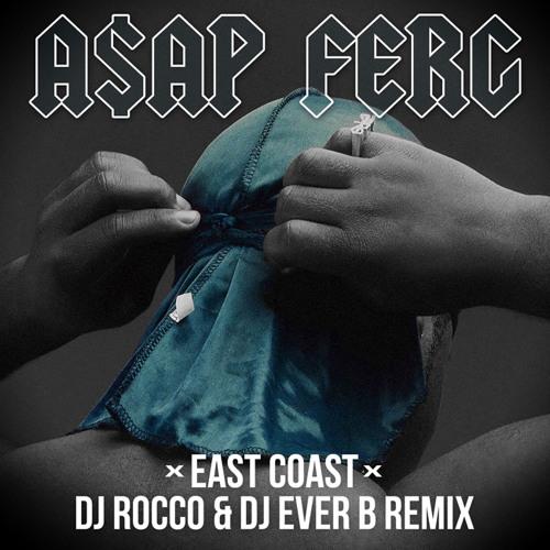 A$AP FERG - EAST COAST(DJ ROCCO & DJ EVER B Remix)
