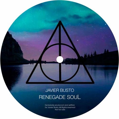 JAVIER BUSTO - RENEGADE SOUL (Original Mix) FREE DOWNLOAD