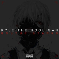 Kyle The Hooligan - Brutus Starks (Produced By JordanXL)