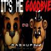Its Goobyee me Mashup By El TioFoxy its me fnaf song tryhardnija vs goodbye fnaf song tryhardninja