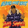 BIG SHAQ - MANS NOT HOT
