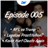 Ep.005 - NFL vs Trump, Kevin Hart Cheats Again, and Should we Legalize Prostitution?