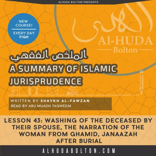 Lesson 43 Washing of Deceased by Spouse, Narration of the Woman from Ghāmid, Janaazah after burial