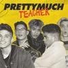 PRETTYMUCH - Teacher (Pitch Lowered)