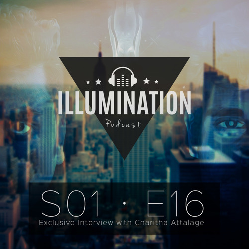 Illumination S01E16: Exclusive Interview with Charitha Attalage