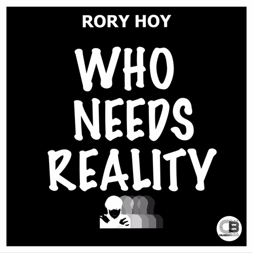 Who Needs Reality by Rory Hoy | OUT NOW! on all good stores