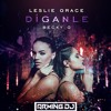 Leslie Grace Ft Becky G - Díganle (Arming Dj Edit)