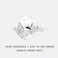 José González - Stay In The Shade (Pablo Fierro Edit)