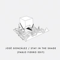 José González - Stay In The Shade (Pablo Fierro Edit)
