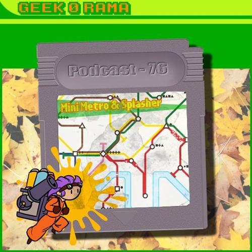Episode 076 Geek'O'rama - Mini Metro & Splasher | Un journal intime intelligent et positif !