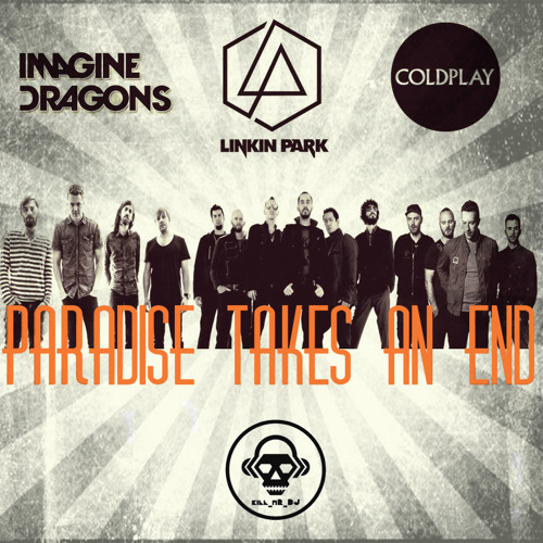 Paradise Takes An End (Imagine Dragons / Linkin Park / Coldplay) by