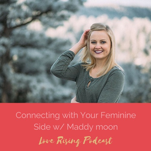Episode 18: Connecting with your Feminine Side with Maddy Moon
