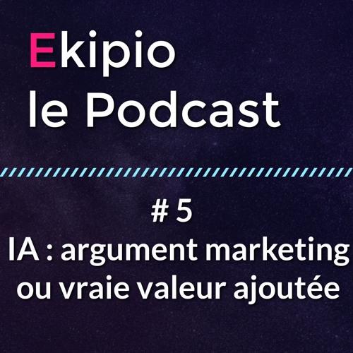 #5 - IA - Argument marketing ou vraie valeur ajoutee ?