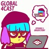GLOBAL 4CAST #2 - ORIGIN STORY