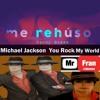 Danny Ocean ft. Micheal Jackson - Me rehuso You Rock My World Remix @djmrfran