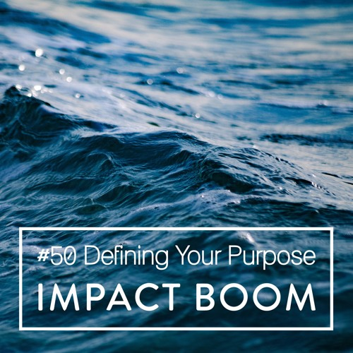 Episode 50 (2017) Why Defining Your Purpose Is Essential In Creating Positive Social Change