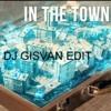 Gabry Ponte Feat. Sergio Sylvestre - In The Town (DJ Gisvan EDIT)