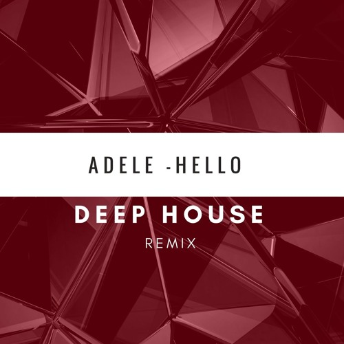 Adele - Hello [Deep House Remix] by XIBE | Free Listening on