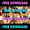 Milk & Sugar - Let The Sun Shine (DANEV Bootleg)[FREE DOWNLOAD]