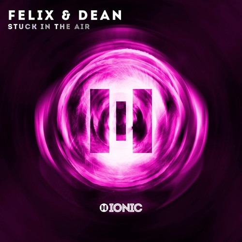 Felix&Dean - Stuck In The Air [OUT NOW]
