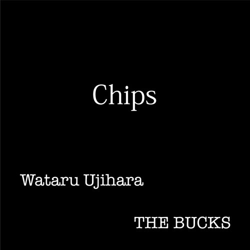 "氏原ワタル & THE BUCKS "" Chips (demo) """