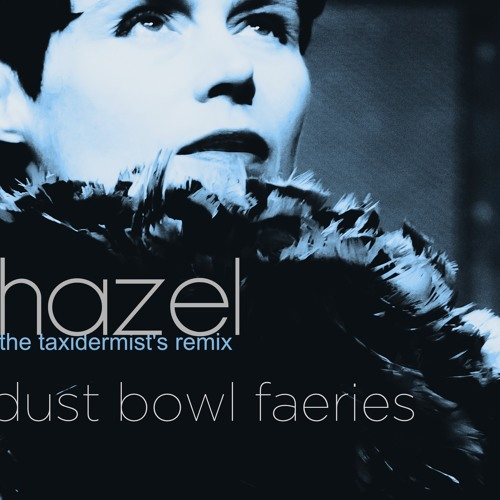 dust bowl faeries - hazel (the taxidermist's remix)