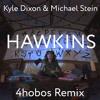 Kyle Dixon & Michael Stein - Hawkins (4hobos Remix)